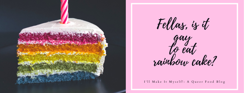 "On the left side of the image is a slice of cake with five layers: red, orange, yellow, green, and blue, with white frosted and a pink and white striped candle. On the right is black script text on a pink background: ""Fellas, is it gay to eat rainbow cake?"""